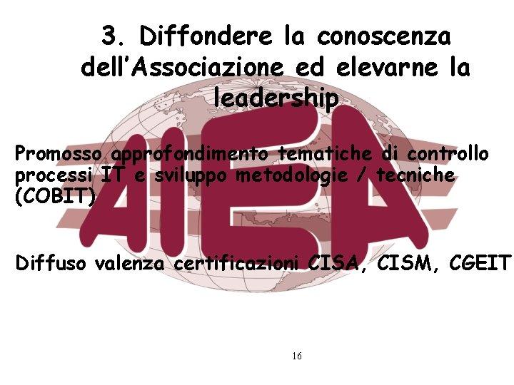 3. Diffondere la conoscenza dell'Associazione ed elevarne la leadership Promosso approfondimento tematiche di controllo