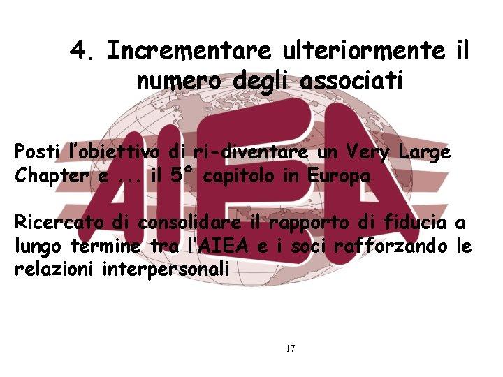 4. Incrementare ulteriormente il numero degli associati Posti l'obiettivo di ri-diventare un Very Large