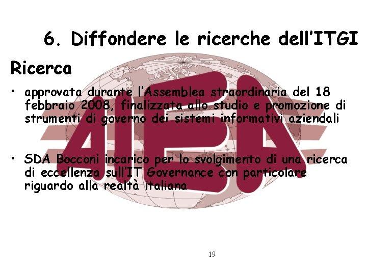 6. Diffondere le ricerche dell'ITGI Ricerca • approvata durante l'Assemblea straordinaria del 18 febbraio