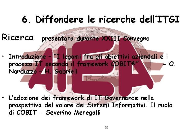 """6. Diffondere le ricerche dell'ITGI Ricerca presentata durante XXIII Convegno • Introduzione – """"I"""