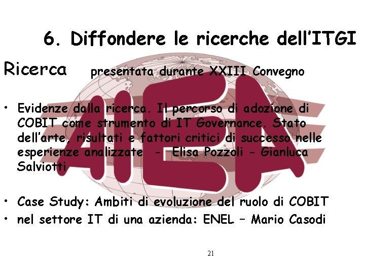 6. Diffondere le ricerche dell'ITGI Ricerca presentata durante XXIII Convegno • Evidenze dalla ricerca.