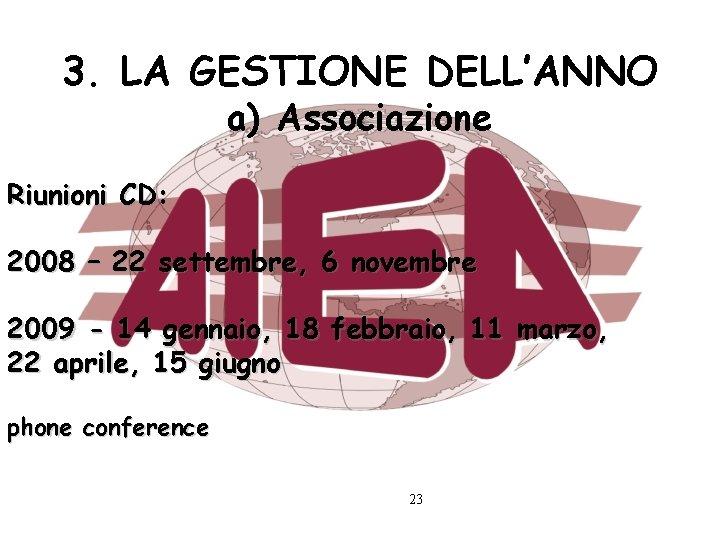 3. LA GESTIONE DELL'ANNO a) Associazione Riunioni CD: 2008 – 22 settembre, 6 novembre