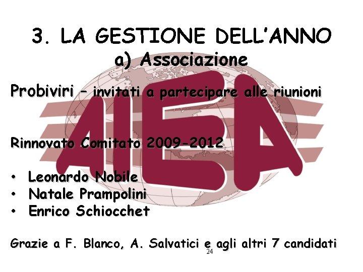 3. LA GESTIONE DELL'ANNO a) Associazione Probiviri – invitati a partecipare alle riunioni Rinnovato