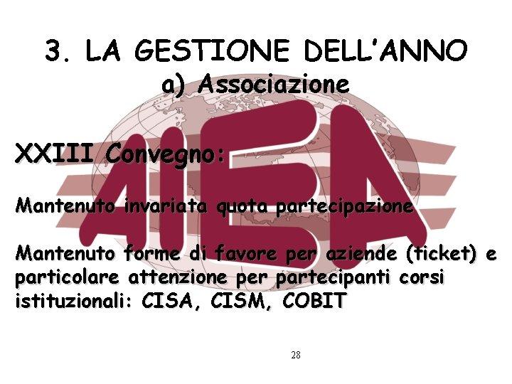 3. LA GESTIONE DELL'ANNO a) Associazione XXIII Convegno: Mantenuto invariata quota partecipazione Mantenuto forme