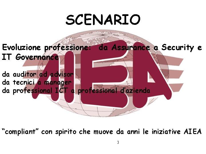 SCENARIO Evoluzione professione: da Assurance a Security e IT Governance da auditor ad advisor