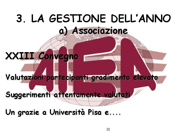 3. LA GESTIONE DELL'ANNO a) Associazione XXIII Convegno Valutazioni partecipanti gradimento elevato Suggerimenti attentamente