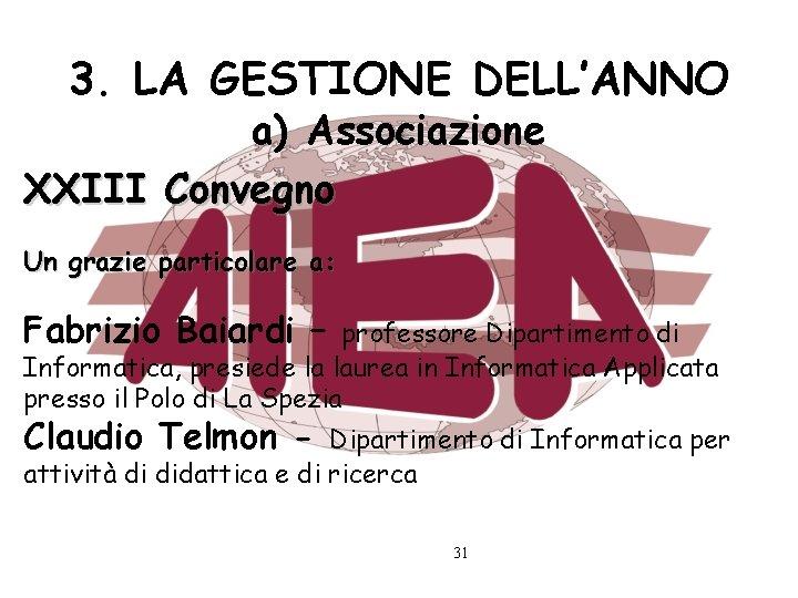 3. LA GESTIONE DELL'ANNO a) Associazione XXIII Convegno Un grazie particolare a: Fabrizio Baiardi