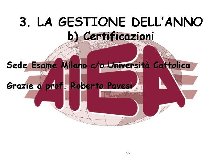 3. LA GESTIONE DELL'ANNO b) Certificazioni Sede Esame Milano c/o Università Cattolica Grazie a