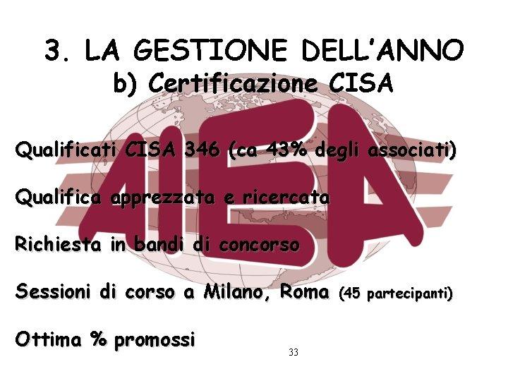 3. LA GESTIONE DELL'ANNO b) Certificazione CISA Qualificati CISA 346 (ca 43% degli associati)