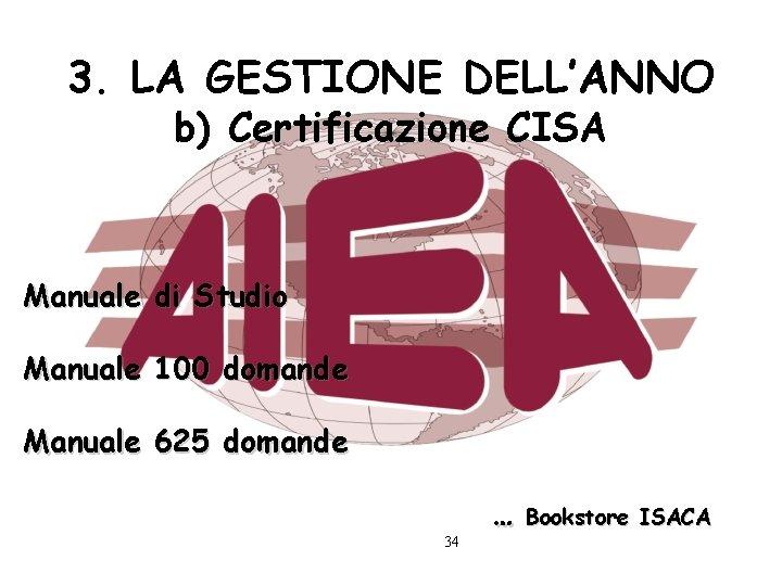 3. LA GESTIONE DELL'ANNO b) Certificazione CISA Manuale di Studio Manuale 100 domande Manuale