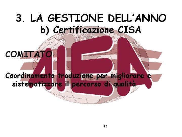 3. LA GESTIONE DELL'ANNO b) Certificazione CISA COMITATO Coordinamento traduzione per migliorare e sistematizzare
