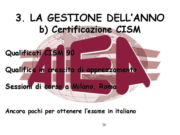 3. LA GESTIONE DELL'ANNO b) Certificazione CISM Qualificati CISM 90 Qualifica in crescita di