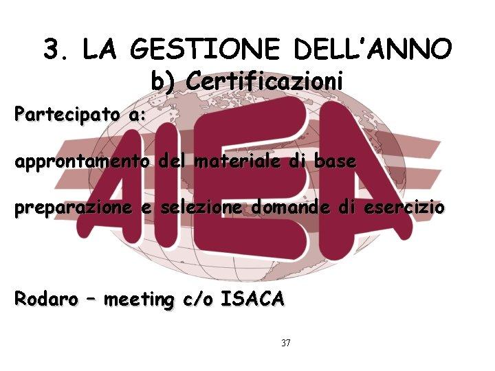3. LA GESTIONE DELL'ANNO b) Certificazioni Partecipato a: approntamento del materiale di base preparazione