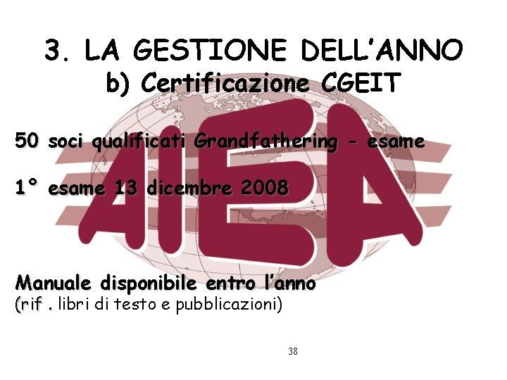 3. LA GESTIONE DELL'ANNO b) Certificazione CGEIT 50 soci qualificati Grandfathering - esame 1°