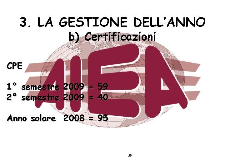 3. LA GESTIONE DELL'ANNO b) Certificazioni CPE 1° semestre 2009 = 59 2° semestre