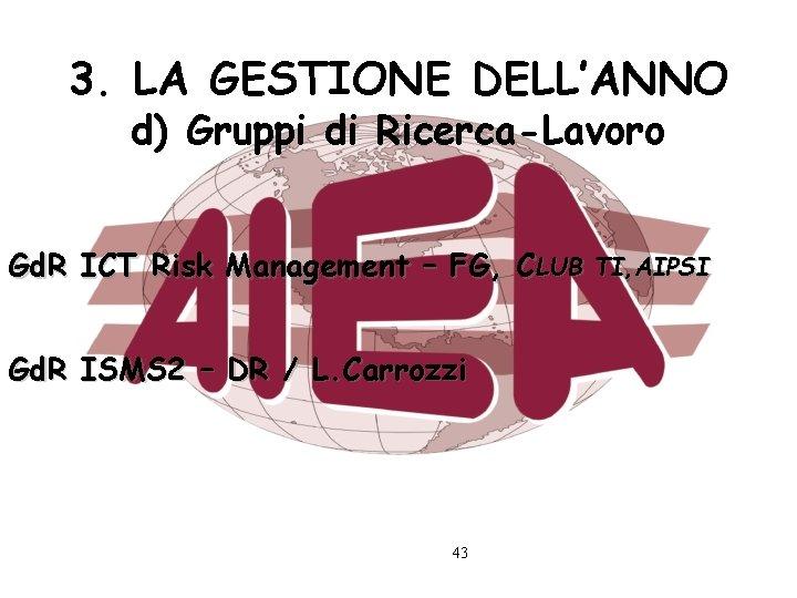 3. LA GESTIONE DELL'ANNO d) Gruppi di Ricerca-Lavoro Gd. R ICT Risk Management –