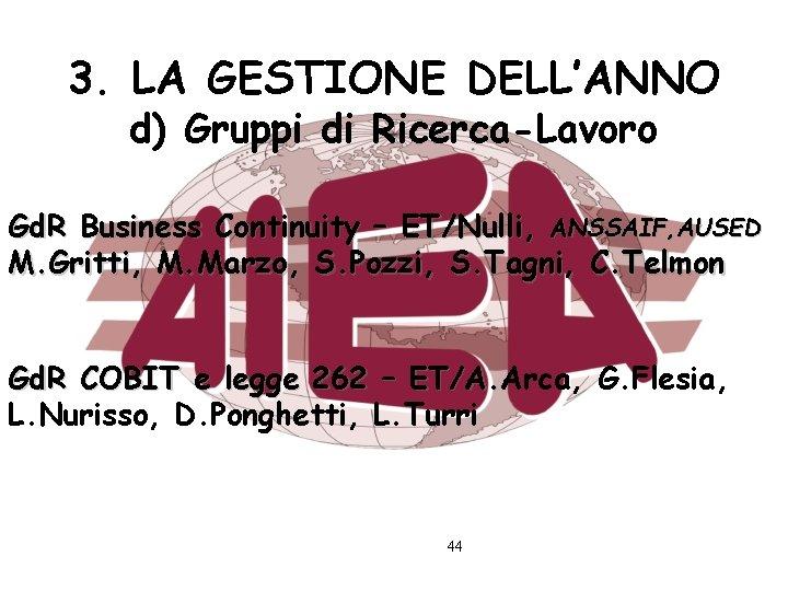 3. LA GESTIONE DELL'ANNO d) Gruppi di Ricerca-Lavoro Gd. R Business Continuity – ET/Nulli,