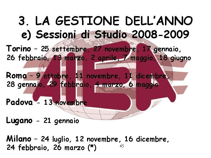 3. LA GESTIONE DELL'ANNO e) Sessioni di Studio 2008 -2009 Torino – 25 settembre,