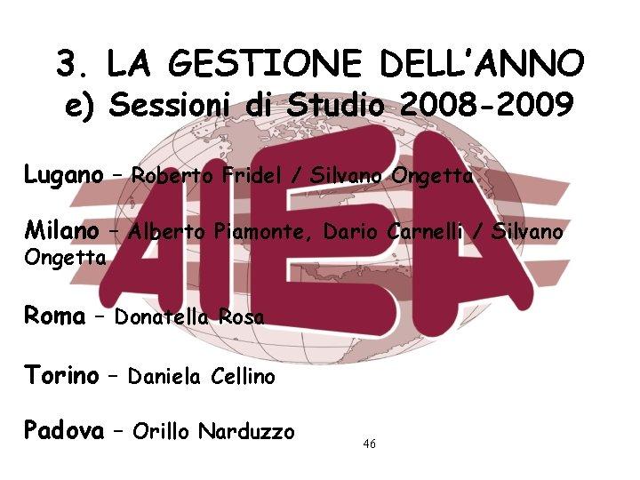 3. LA GESTIONE DELL'ANNO e) Sessioni di Studio 2008 -2009 Lugano – Roberto Fridel