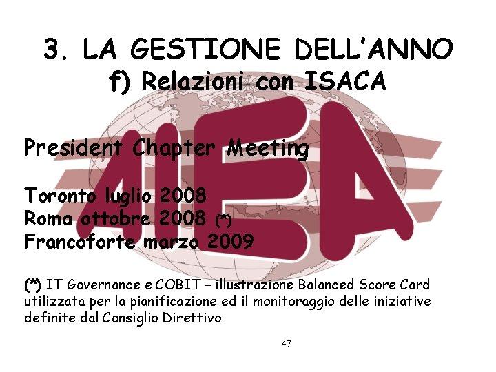3. LA GESTIONE DELL'ANNO f) Relazioni con ISACA President Chapter Meeting Toronto luglio 2008