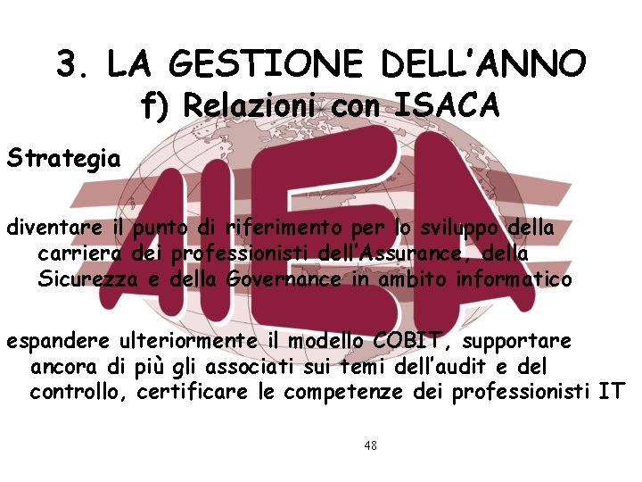 3. LA GESTIONE DELL'ANNO f) Relazioni con ISACA Strategia diventare il punto di riferimento
