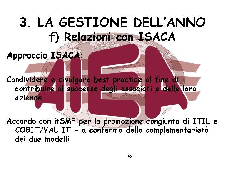 3. LA GESTIONE DELL'ANNO f) Relazioni con ISACA Approccio ISACA: Condividere e divulgare best