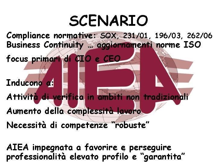SCENARIO Compliance normative: SOX, 231/01, 196/03, 262/06 Business Continuity … aggiornamenti norme ISO focus