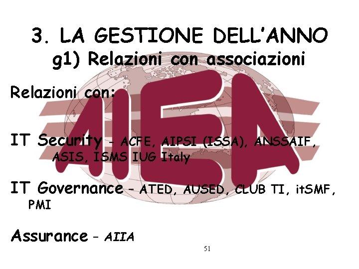 3. LA GESTIONE DELL'ANNO g 1) Relazioni con associazioni Relazioni con: IT Security -