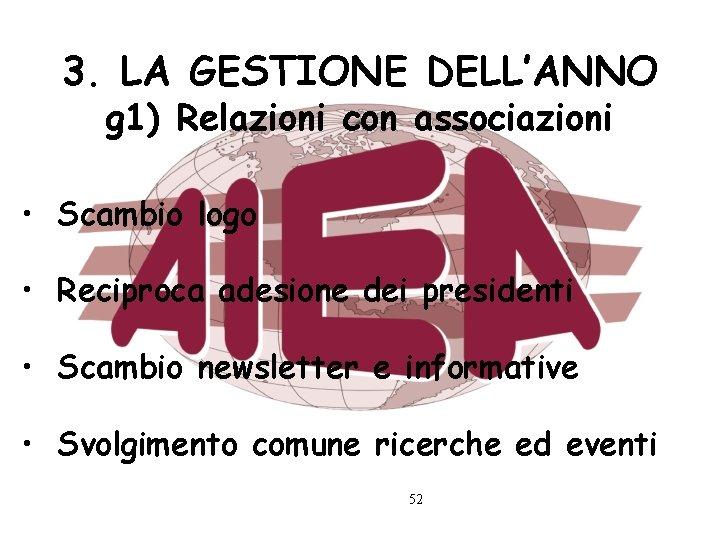 3. LA GESTIONE DELL'ANNO g 1) Relazioni con associazioni • Scambio logo • Reciproca