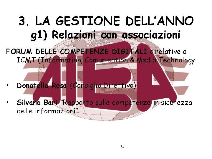 3. LA GESTIONE DELL'ANNO g 1) Relazioni con associazioni FORUM DELLE COMPETENZE DIGITALI o