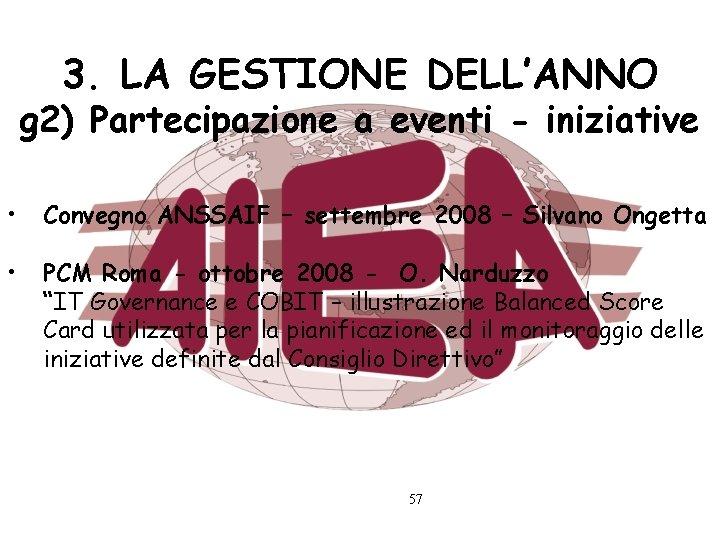 3. LA GESTIONE DELL'ANNO g 2) Partecipazione a eventi - iniziative • Convegno ANSSAIF