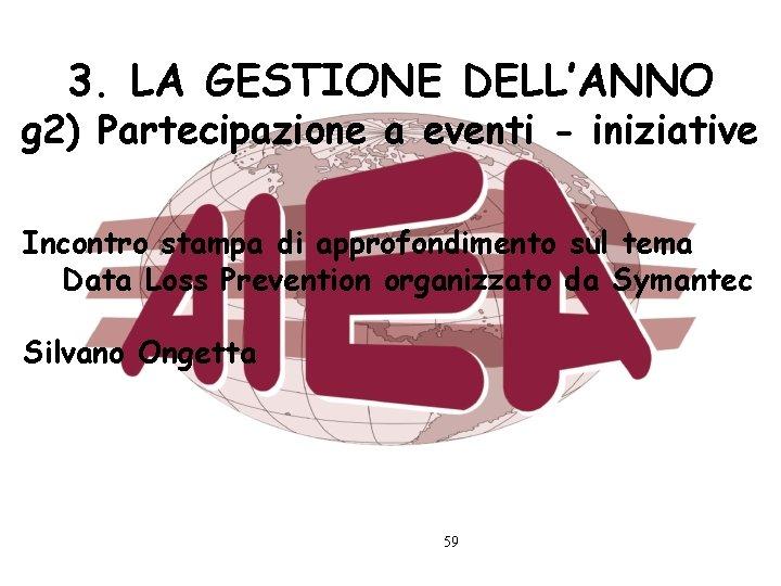 3. LA GESTIONE DELL'ANNO g 2) Partecipazione a eventi - iniziative Incontro stampa di