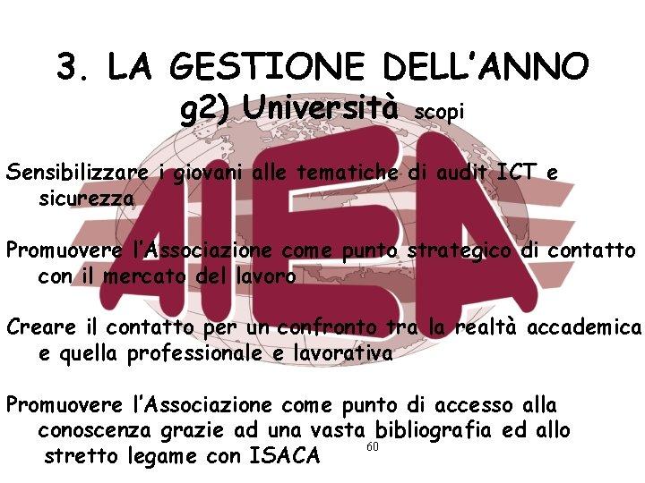 3. LA GESTIONE DELL'ANNO g 2) Università scopi Sensibilizzare i giovani alle tematiche di