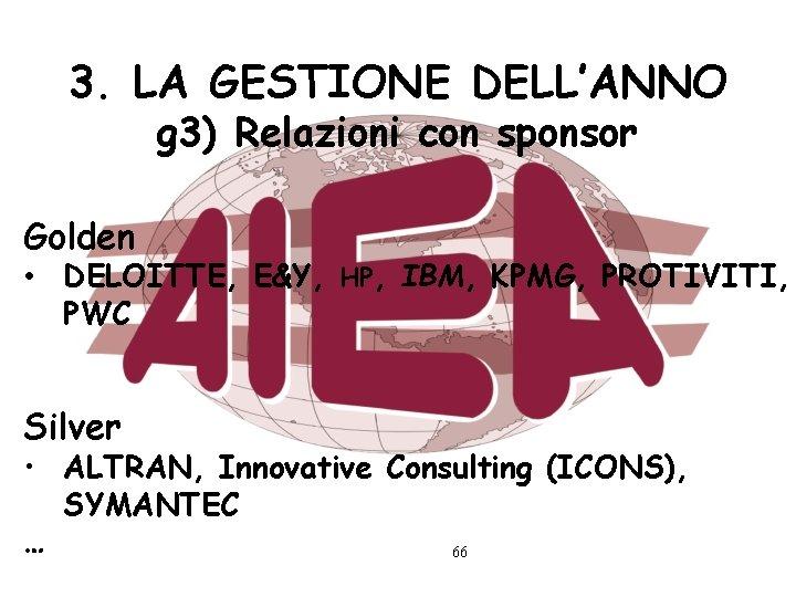 3. LA GESTIONE DELL'ANNO g 3) Relazioni con sponsor Golden • DELOITTE, E&Y, HP,