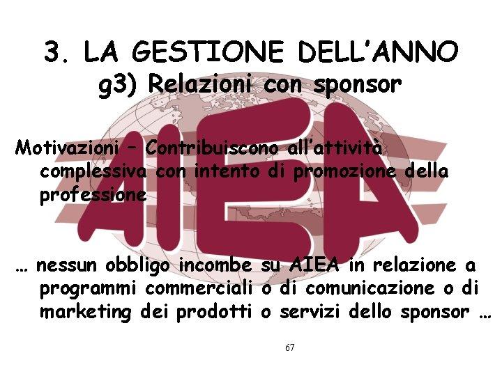 3. LA GESTIONE DELL'ANNO g 3) Relazioni con sponsor Motivazioni – Contribuiscono all'attività complessiva