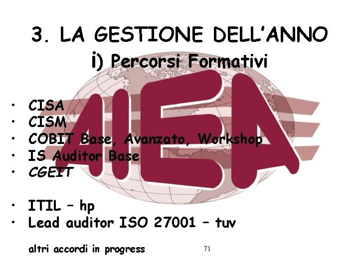 3. LA GESTIONE DELL'ANNO i) Percorsi Formativi • • • CISA CISM COBIT Base,