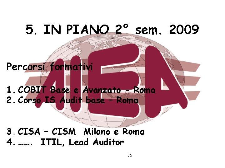 5. IN PIANO 2° sem. 2009 Percorsi formativi 1. COBIT Base e Avanzato -