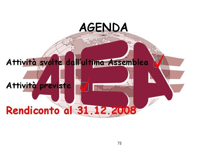 AGENDA Attività svolte dall'ultima Assemblea Attività previste Rendiconto al 31. 12. 2008 78