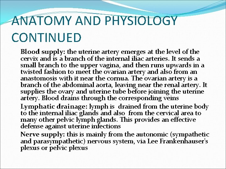 ANATOMY AND PHYSIOLOGY CONTINUED Blood supply: the uterine artery emerges at the level of