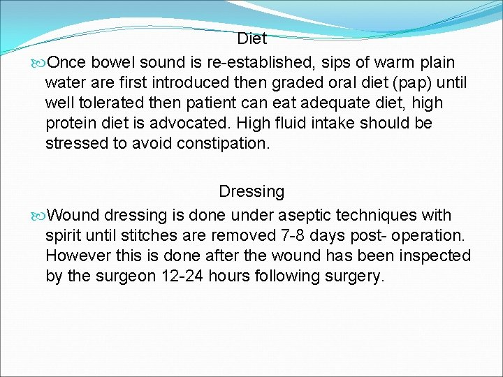 Diet Once bowel sound is re-established, sips of warm plain water are first introduced
