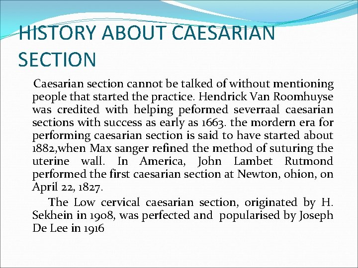 HISTORY ABOUT CAESARIAN SECTION Caesarian section cannot be talked of without mentioning people that