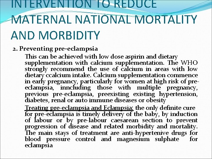 INTERVENTION TO REDUCE MATERNAL NATIONAL MORTALITY AND MORBIDITY 2. Preventing pre-eclampsia This can be