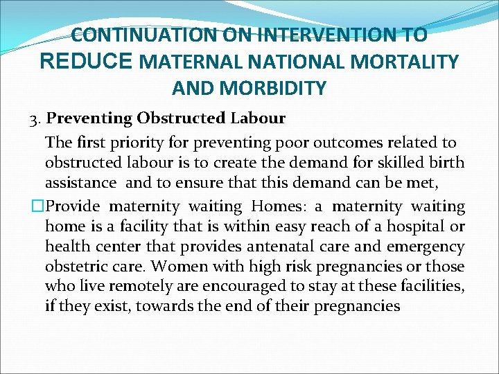 CONTINUATION ON INTERVENTION TO REDUCE MATERNAL NATIONAL MORTALITY AND MORBIDITY 3. Preventing Obstructed Labour