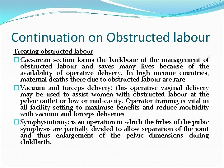 Continuation on Obstructed labour Treating obstructed labour �Caesarean section forms the backbone of the