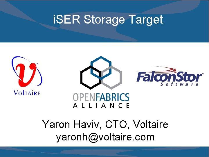 i. SER Storage Target Yaron Haviv, CTO, Voltaire yaronh@voltaire. com