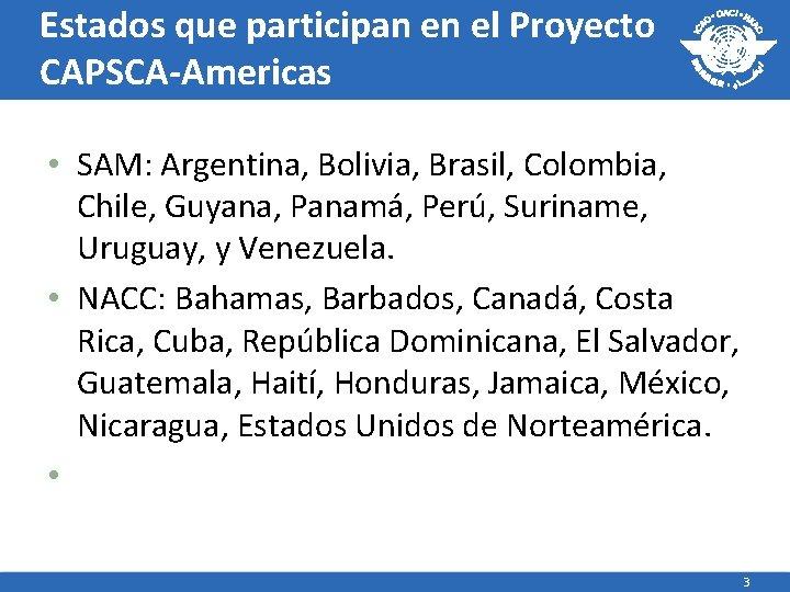 Estados que participan en el Proyecto CAPSCA-Americas • SAM: Argentina, Bolivia, Brasil, Colombia, Chile,