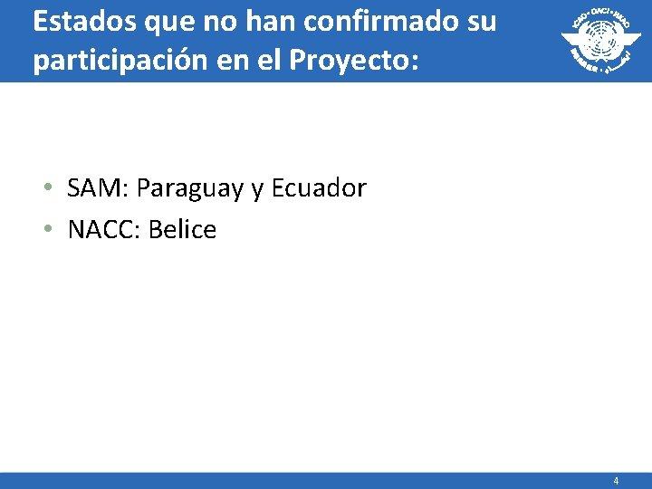 Estados que no han confirmado su participación en el Proyecto: • SAM: Paraguay y