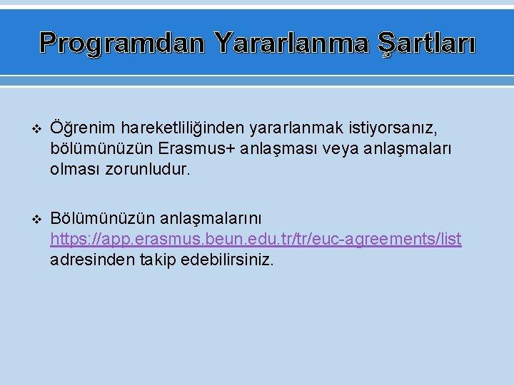 Programdan Yararlanma Şartları v Öğrenim hareketliliğinden yararlanmak istiyorsanız, bölümünüzün Erasmus+ anlaşması veya anlaşmaları olması