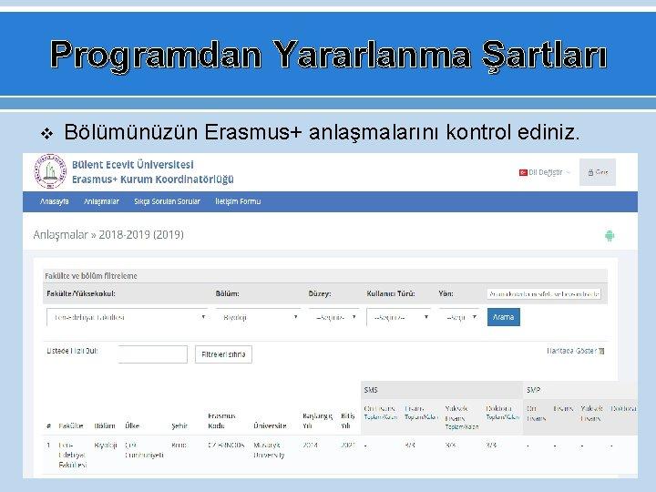 Programdan Yararlanma Şartları v Bölümünüzün Erasmus+ anlaşmalarını kontrol ediniz.