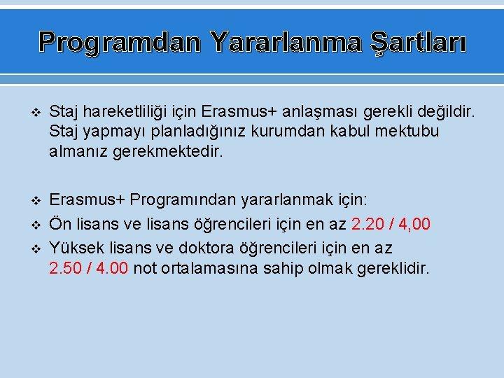 Programdan Yararlanma Şartları v Staj hareketliliği için Erasmus+ anlaşması gerekli değildir. Staj yapmayı planladığınız
